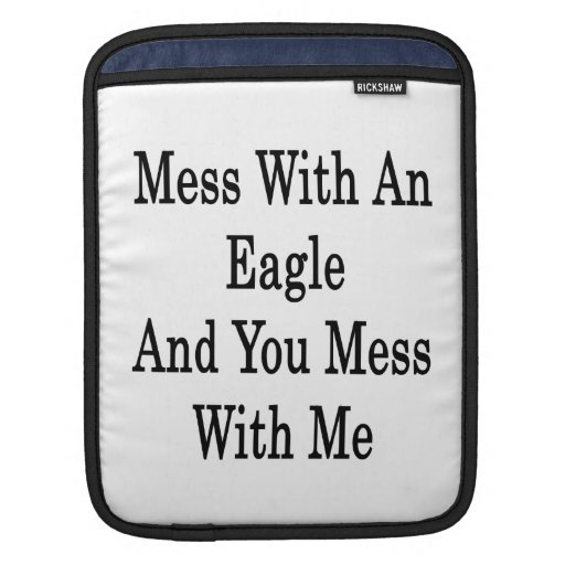 Mess With An Eagle And You Mess With Me iPad Sleeve