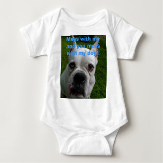 Mess with me and you mess with my dog ! Baby Bodysuit