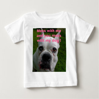 Mess with me and you mess with my dog ! Baby T-Shirt