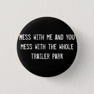 Mess with me and you mess with the whole trailer p pinback button