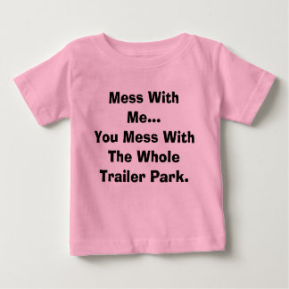 Mess With Me... Baby T-Shirt