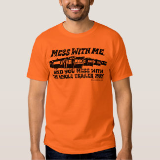 Mess With Me, Mess with the Whole Trailer Park! Shirt