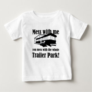 Mess with me you mess with the whole Trailer Park! Baby T-Shirt