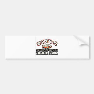 Mess with me you mess with the whole trailer park car bumper sticker