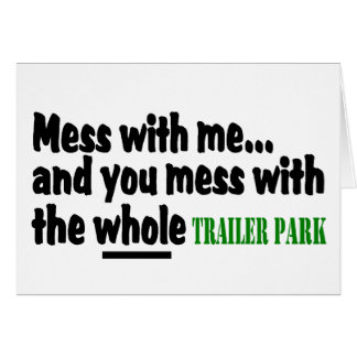 Mess With Me You Mess With The Whole Trailer Park Greeting Cards