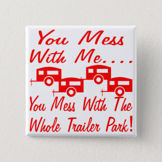 Mess With Me You Mess With The Whole Trailer Park Pinback Button
