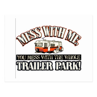 Mess with me you mess with the whole trailer park postcard
