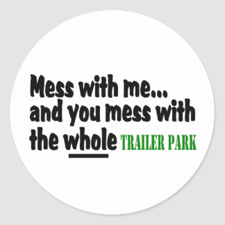 Mess With Me You Mess With The Whole Trailer Park Classic Round Sticker