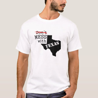Mess With Texas T-Shirt