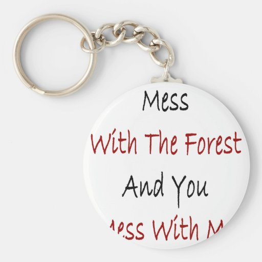Mess With The Forest And You Mess With Me Keychain
