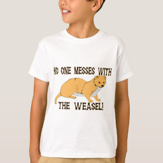 Mess With The Weasel T-Shirt