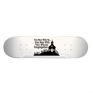 Mess With Whole Congregation Custom Skate Board