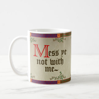 Mess Ye Not With Me Coffee Mug