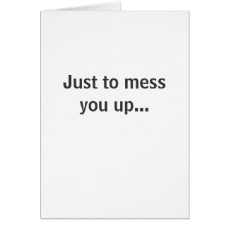 Mess you up... card