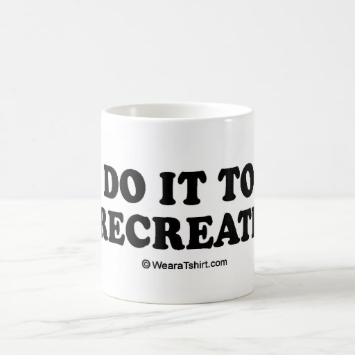 "Message Tee - ""Do it to recreate"" Coffee Mugs"
