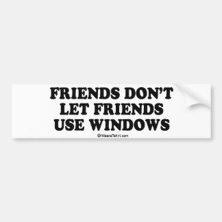 "Message Tee - ""Friends don't let friends use windo Bumper Stickers"