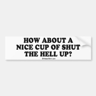 "Message Tee - ""How about a nice cup of shut up"" Bumper Sticker"