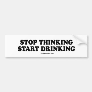 "Message Tee - ""Stop thinking, start drinking"" Bumper Stickers"