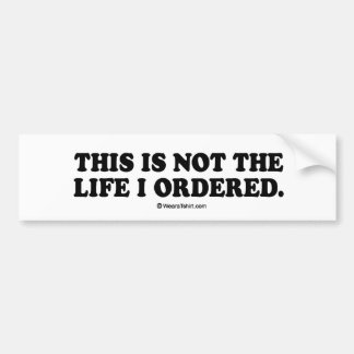 "Message Tee - ""This is not the life I ordered"" Bumper Sticker"