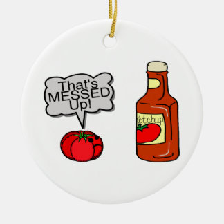 Messed Up Ketchup Ceramic Ornament