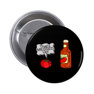 Messed Up Ketchup Pinback Button