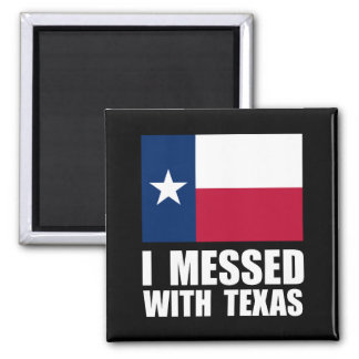 Messed With Texas 2 Inch Square Magnet