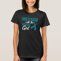 Messed With The Wrong Girl Ovarian Cancer T-Shirt