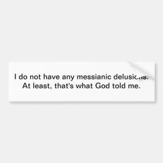 Messianic delusions - bumper sticker