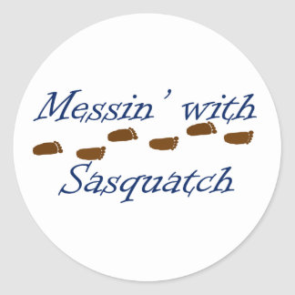 Messin' with Sasquatch Classic Round Sticker