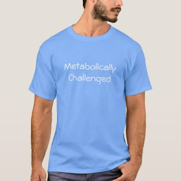 Metabolically Challenged T-Shirt