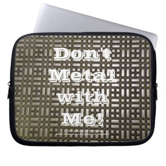 Metal 16: Sleeve Message, Don't Metal with Me! Computer Sleeves