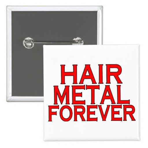 Metal del pelo para siempre pins