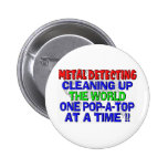 Metal Detecting Cleaning Up The World (Pop-A-Top) 2 Inch Round Button
