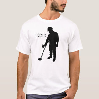 Metal Detecting - I Dig It - T-Shirt