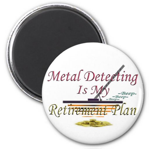 Metal Detecting Is My Retirement Plan 2 Inch Round Magnet