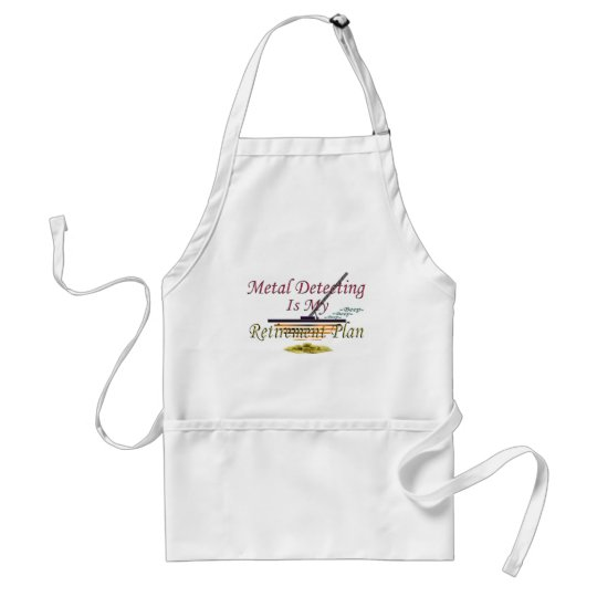 Metal Detecting Is My Retirement Plan Adult Apron