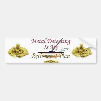 Metal Detecting Is My Retirement Plan Bumper Sticker