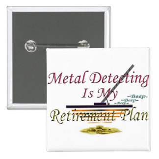 Metal Detecting Is My Retirement Plan 2 Inch Square Button