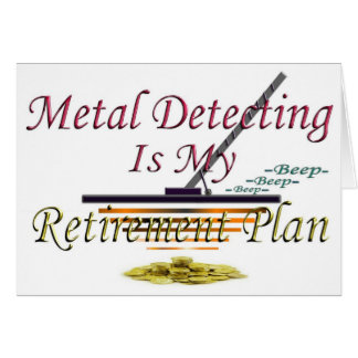 Metal Detecting Is My Retirement Plan Cards