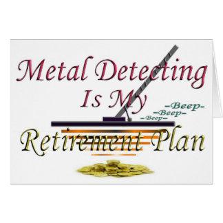 Metal Detecting Is My Retirement Plan Card
