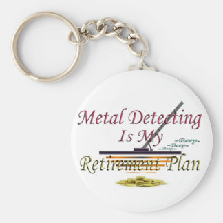 Metal Detecting Is My Retirement Plan Keychain