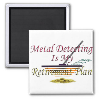 Metal Detecting Is My Retirement Plan Magnet