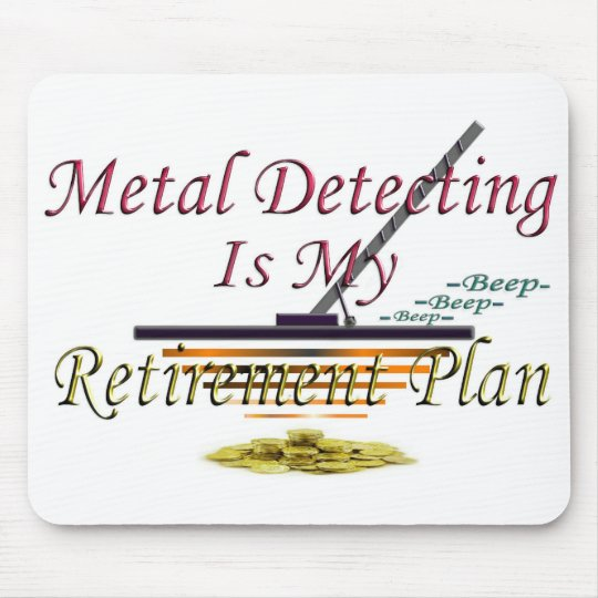 Metal Detecting Is My Retirement Plan Mouse Pad