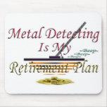 Metal Detecting Is My Retirement Plan Mousepad