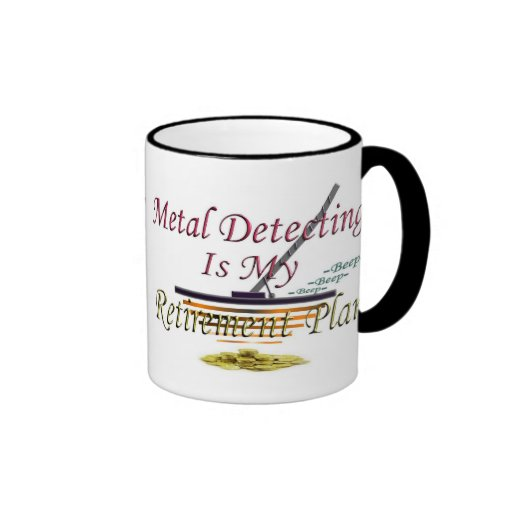 Metal Detecting Is My Retirement Plan Mugs