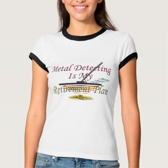 Metal Detecting Is My Retirement Plan T-Shirt