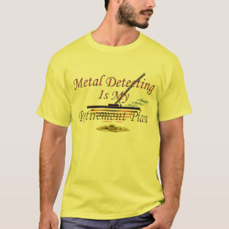Metal Detecting Is My Retirement Plan T-Shirt