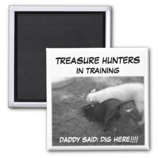 Metal Detecting Items, DADDY SAID: DIG HERE!!!!... 2 Inch Square Magnet