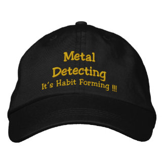 Metal Detecting, It's Habit Forming !!! Embroidered Hats