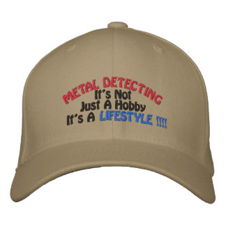 METAL DETECTING, It's Not, Just A Hobby, It's A... Embroidered Baseball Cap